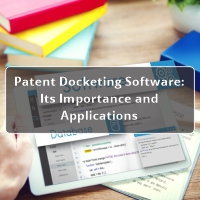 Patent Docketing Software Its Importance and Applications
