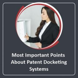 Most Important Points About Patent Docketing Systems