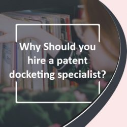 Why Should you hire a patent docketing specialist