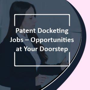 Patent Docketing Jobs – Opportunities at Your Doorstep