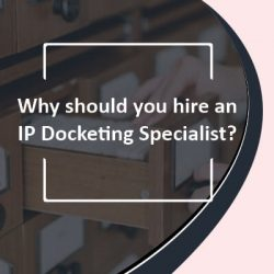 Why should you hire an IP Docketing Specialist
